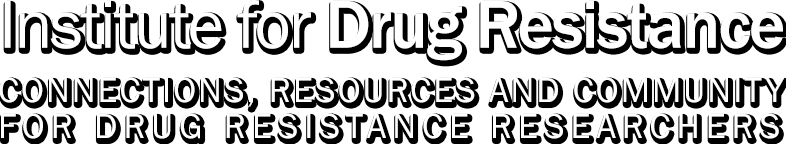 Institute for Drug Resistance: Connections, Resources, and Community for Drug Resistance Researchers